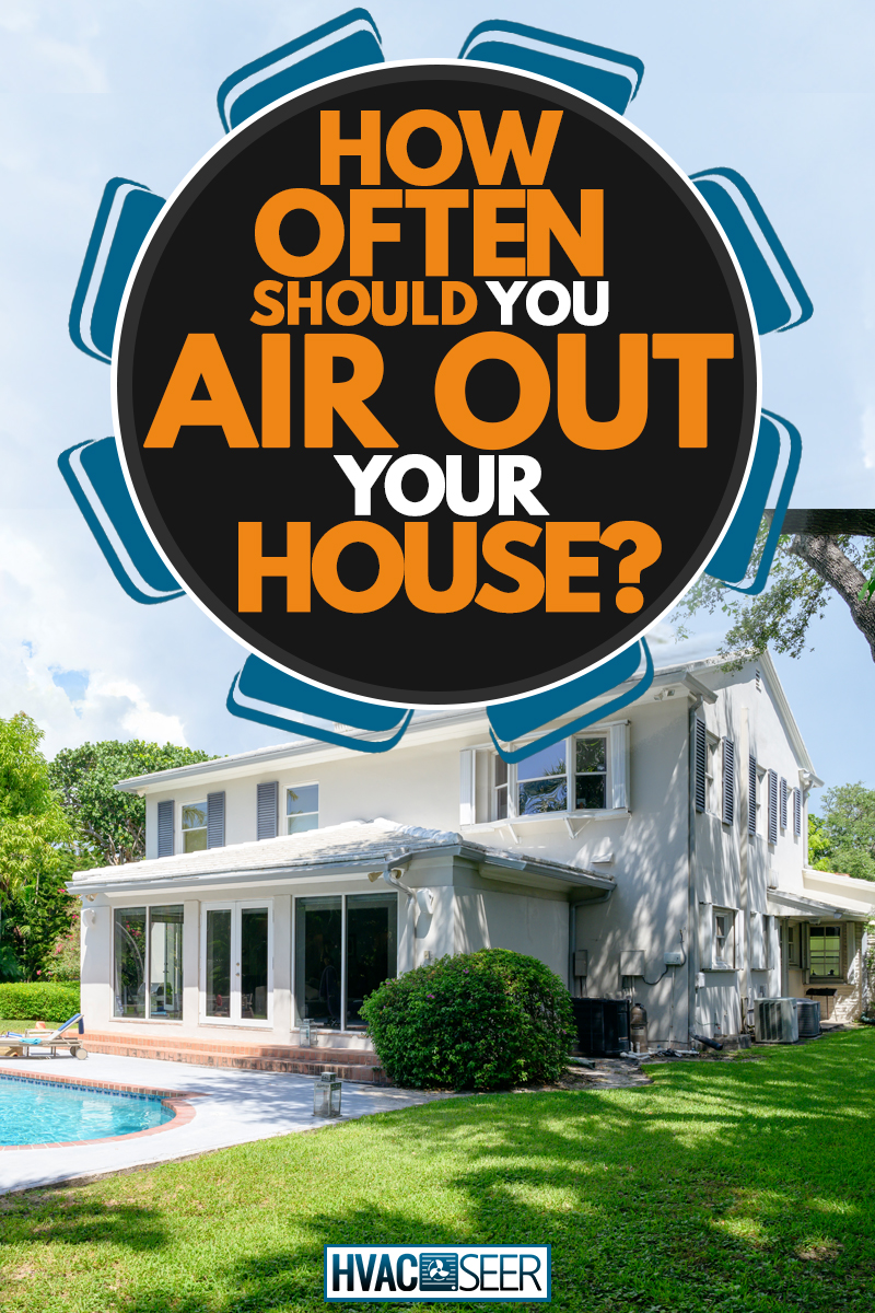 A two storey house with huge windows and a pool on the backyard, How Often Should You Air Out Your House?
