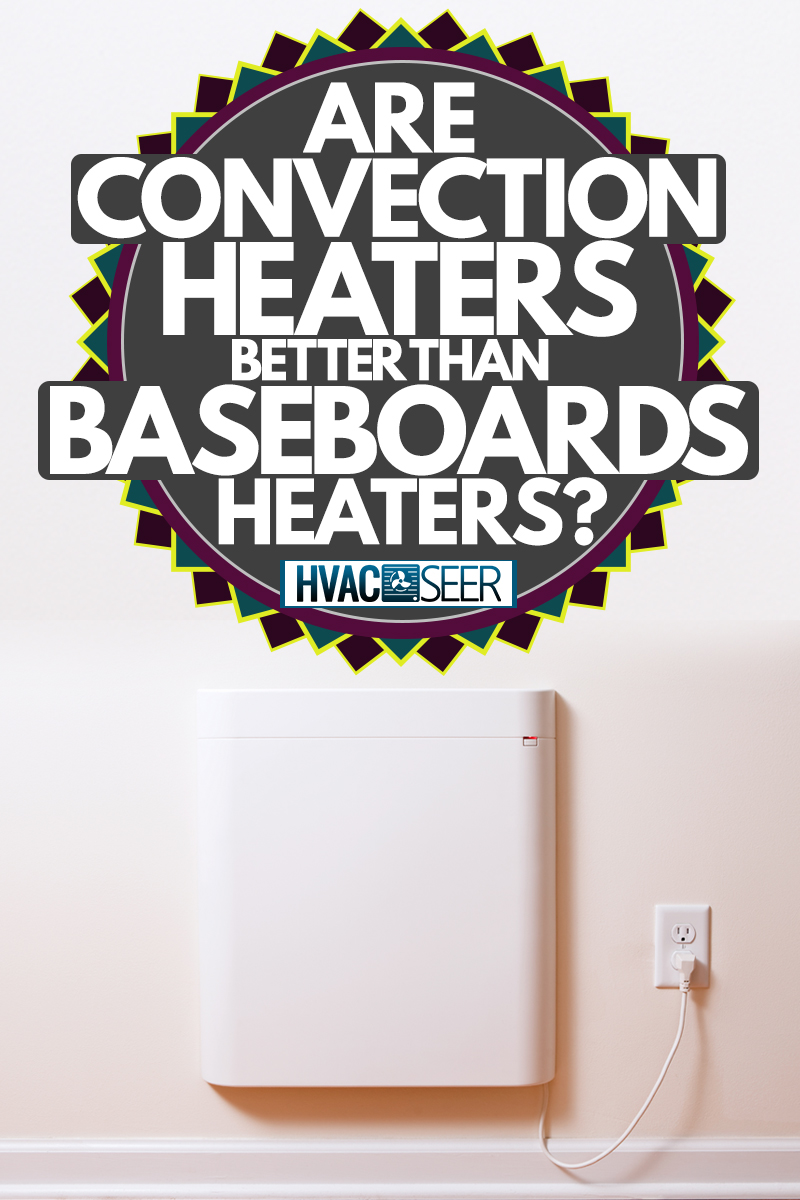 A convection heater placed near a baseboard on a white painted wall, Are Convection Heaters Better Than Baseboard Heaters?