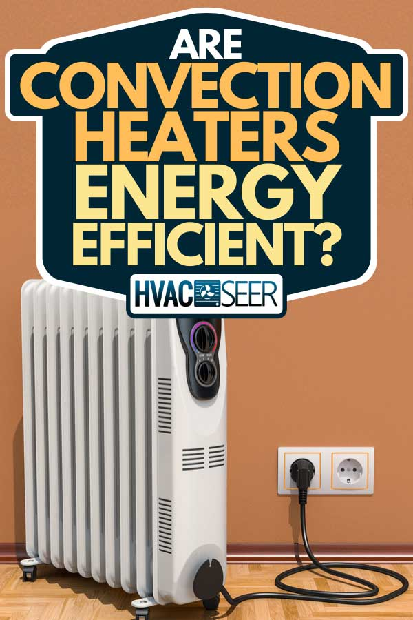 Electric oil heater, oil-filled radiator in interior of a home, Are Convection Heaters Energy-Efficient?