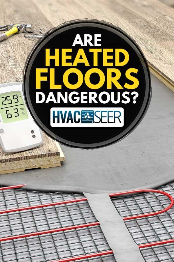 Parquet boards on electrical underfloor heating, Are Heated Floors Dangerous?