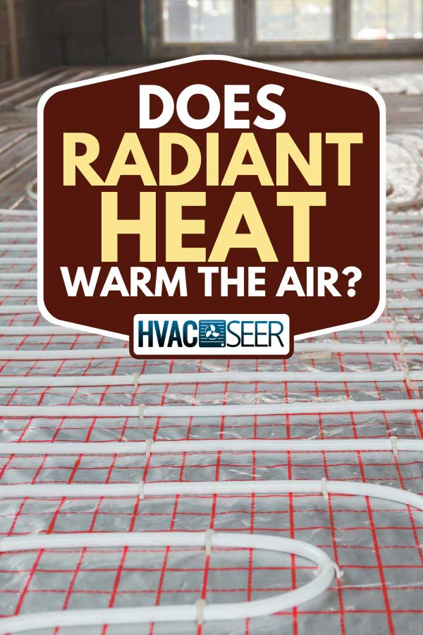 Heating posed installation in an under construction building, Does Radiant Heat Warm The Air?