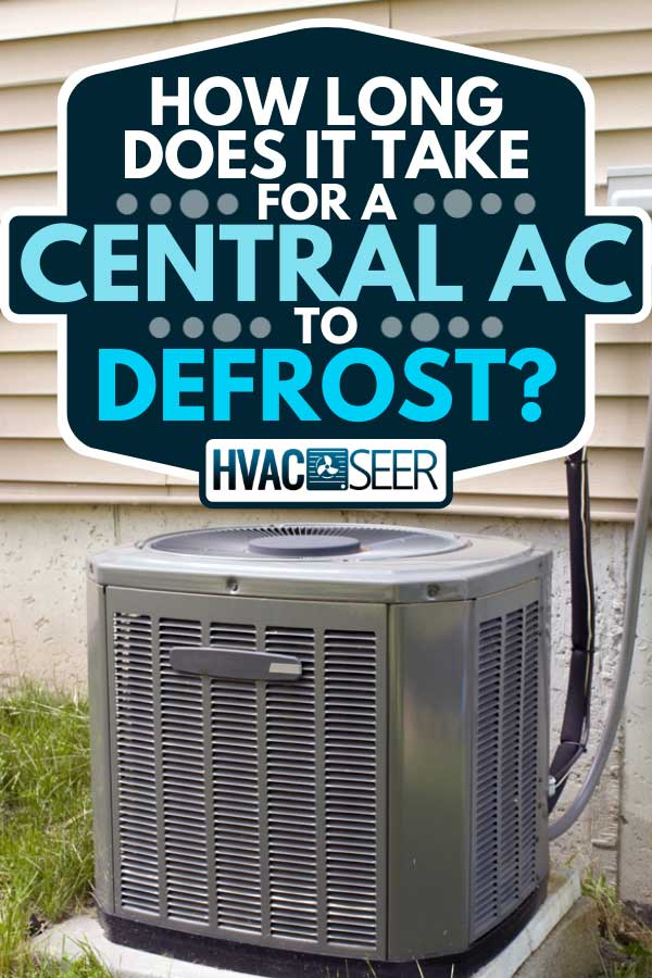 A central air conditioning at the back yard of a home, How Long Does It Take for a Central AC to Defrost?