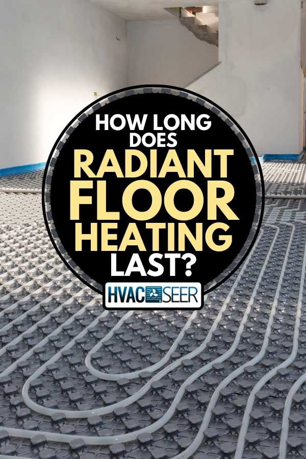 Radiant floor heating system, How Long Does Radiant Floor Heating Last?