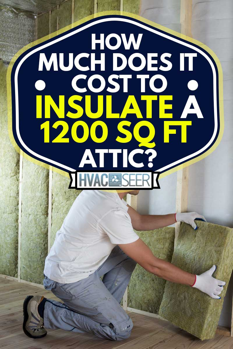 Worker in protective goggles and respirator insulating rock wool insulation in wooden frame for future house attic walls for cold barrier, How Much Does It Cost To Insulate A 1200 Sq Ft Attic?