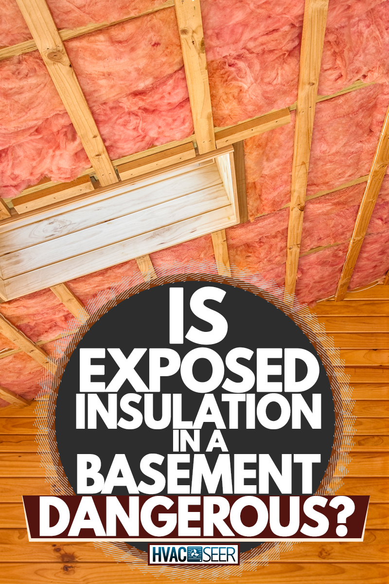 A ceiling insulation of a house with skylight on the side, Is Exposed Insulation In A Basement Dangerous?