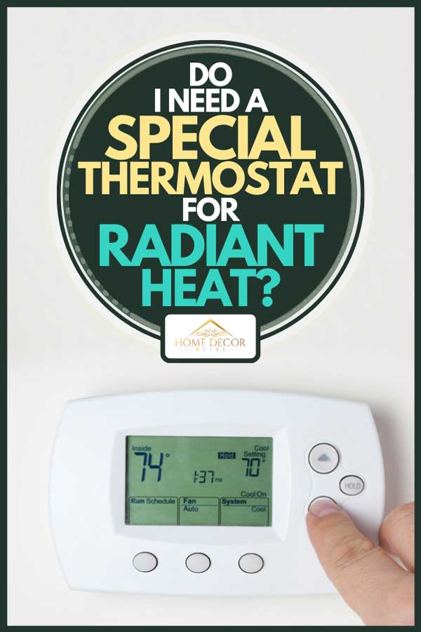 A person's hand setting the room temperature on a modern digital programmable thermostat, Do I Need a Special Thermostat for Radiant Heat?