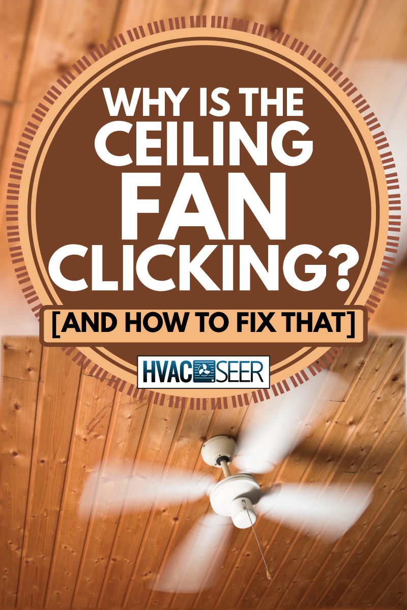 wooden ceiling fan white fans spinning quickly, why is the ceiling fan clicking [and how to fix that]