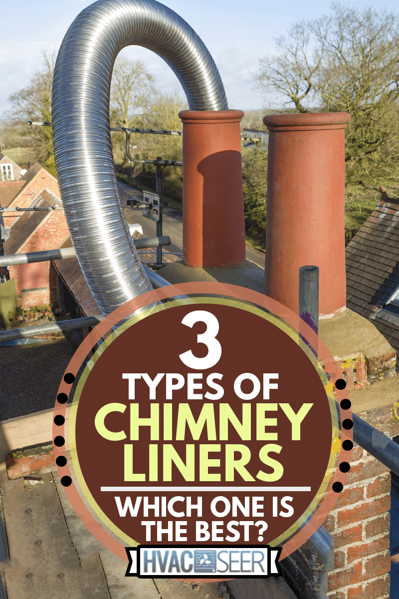 Installing a flexible steel flue liner into a chimney, 3 Types Of Chimney Liners - Which One Is The Best?