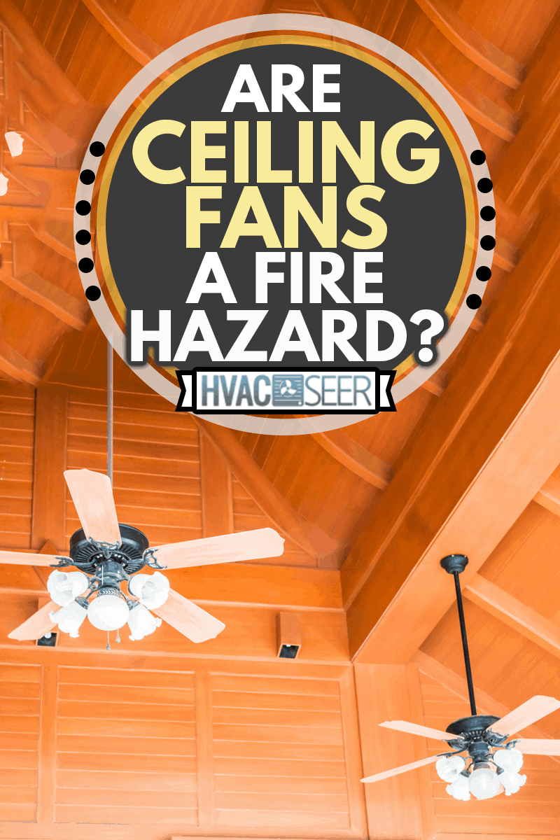 Old style wood ceiling fans with white glass lamps, Are Ceiling Fans a Fire Hazard?