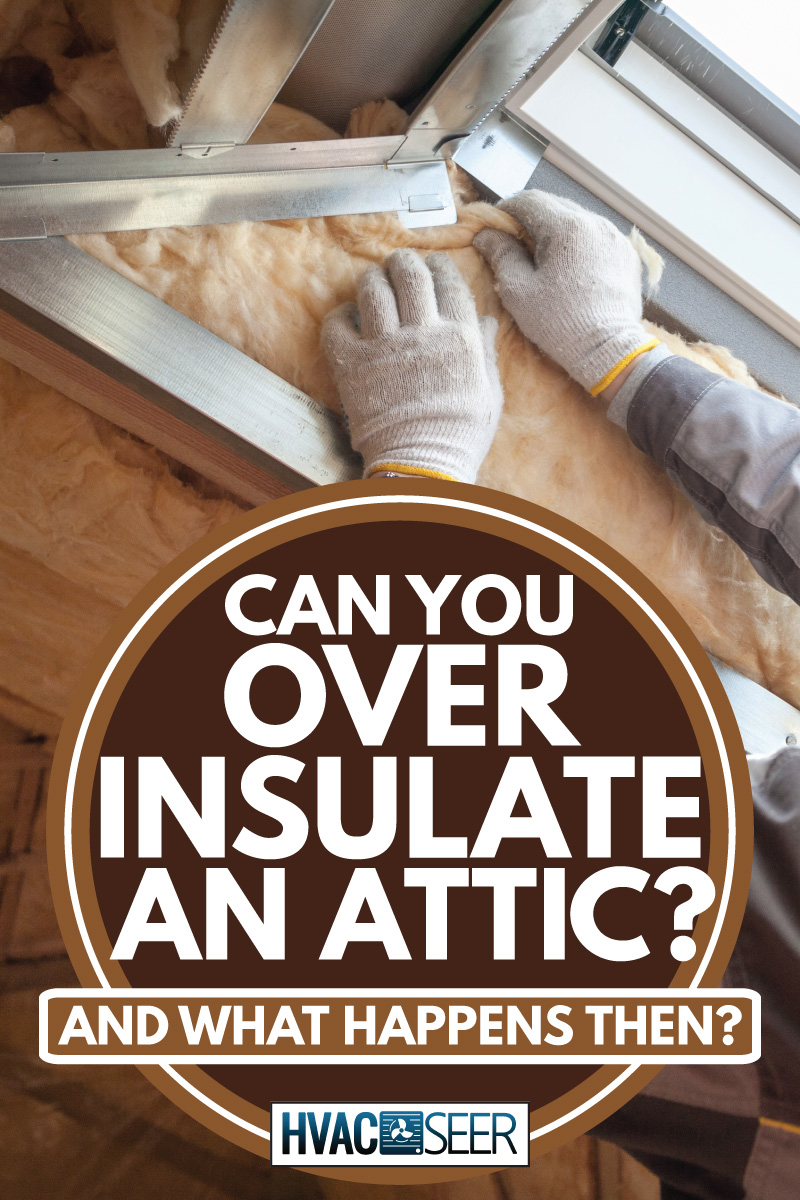 Professional worker putting mineral rockwool insulation in attic wall, Can You Over Insulate An Attic [And what happens then]