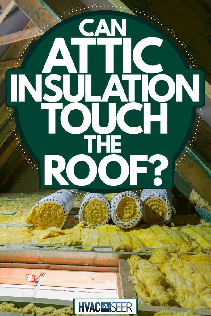 An attic under construction with unrolled thermal insulation, Can Attic Insulation Touch The Roof?