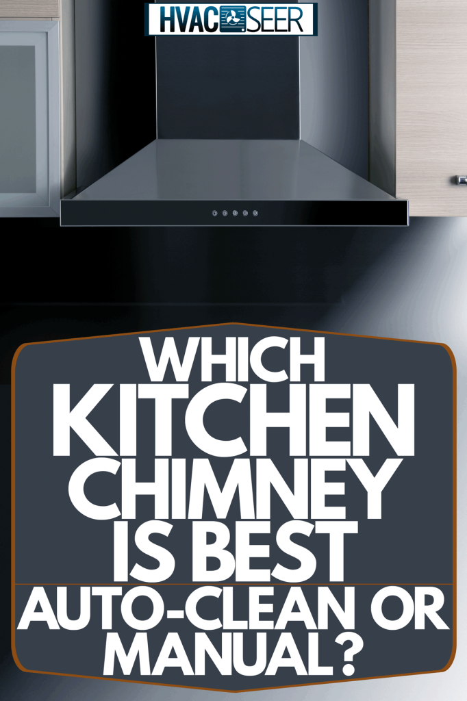 A modern auto cleaning kitchen range inside a contemporary kitchen, Which Kitchen Chimney Is Best: Auto-Clean Or Manual?