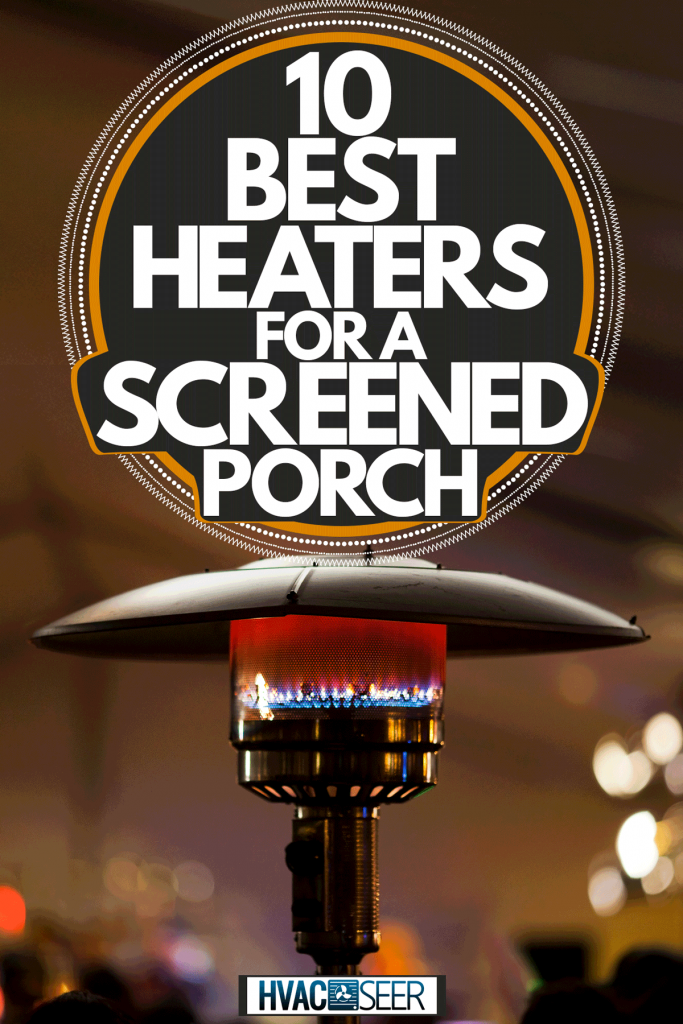 An up close photo of an outdoor heater, 10 Best Heaters For A Screened Porch