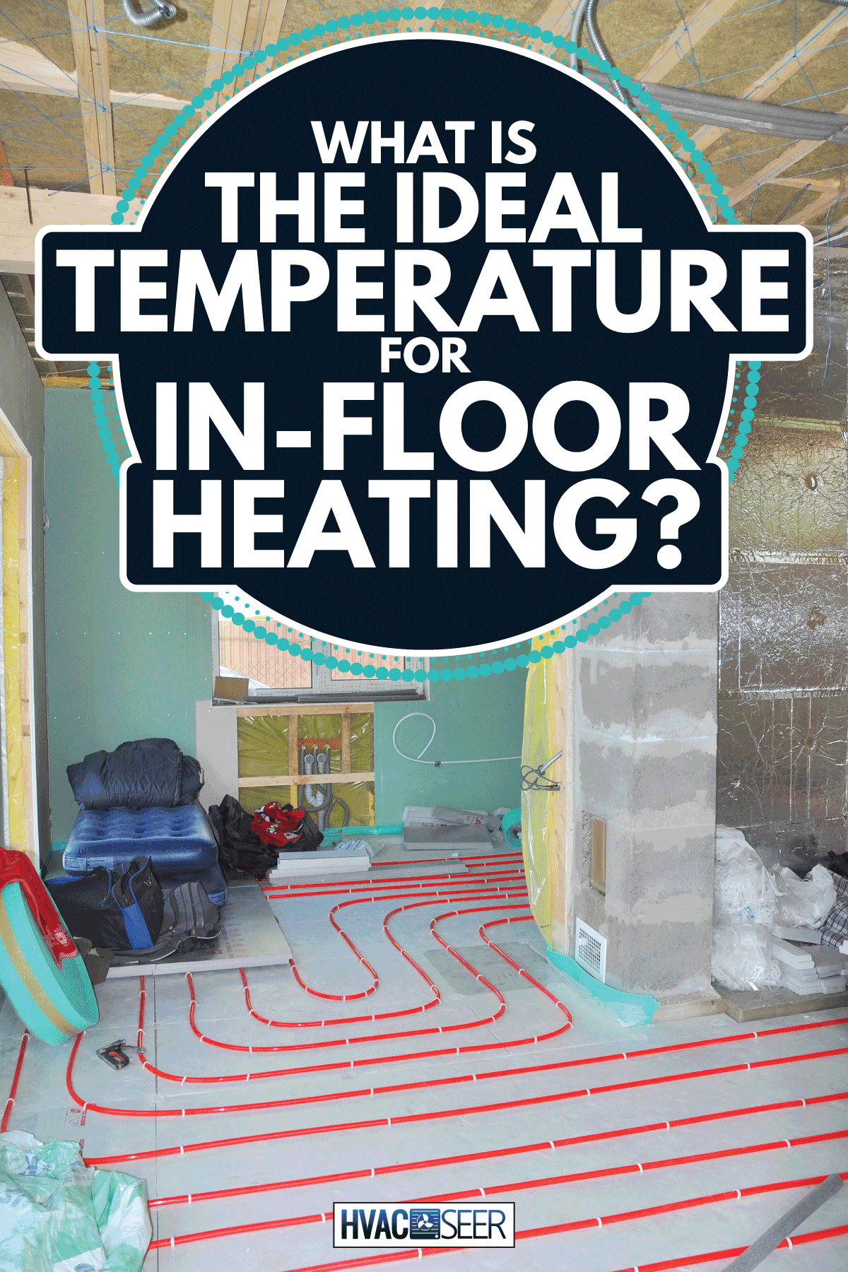 Room construction. Close up on water floor heating system, interior walls insulation. What Is The Ideal Temperature For In-Floor Heating