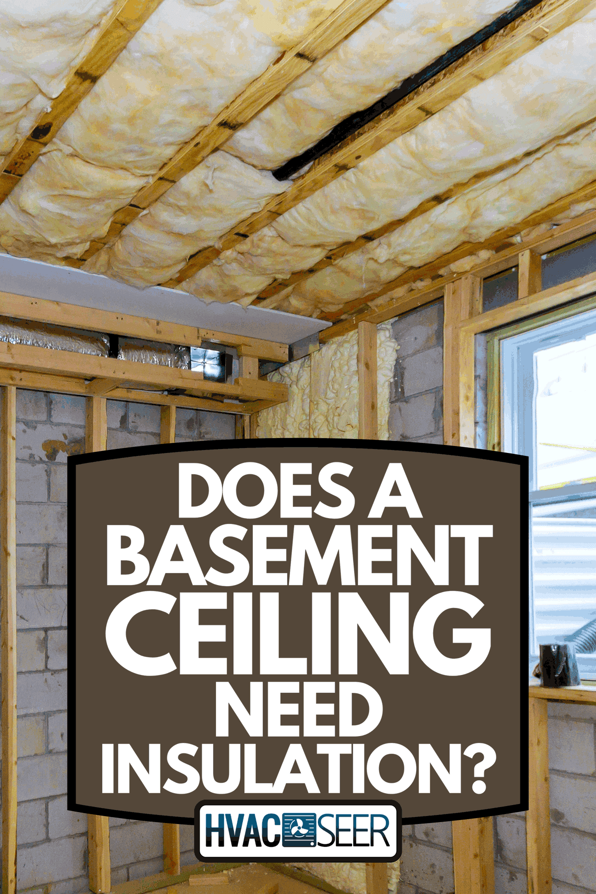 An underground under construction of basement foam for thermal insulation of walls of a wooden house, Does A Basement Ceiling Need Insulation?