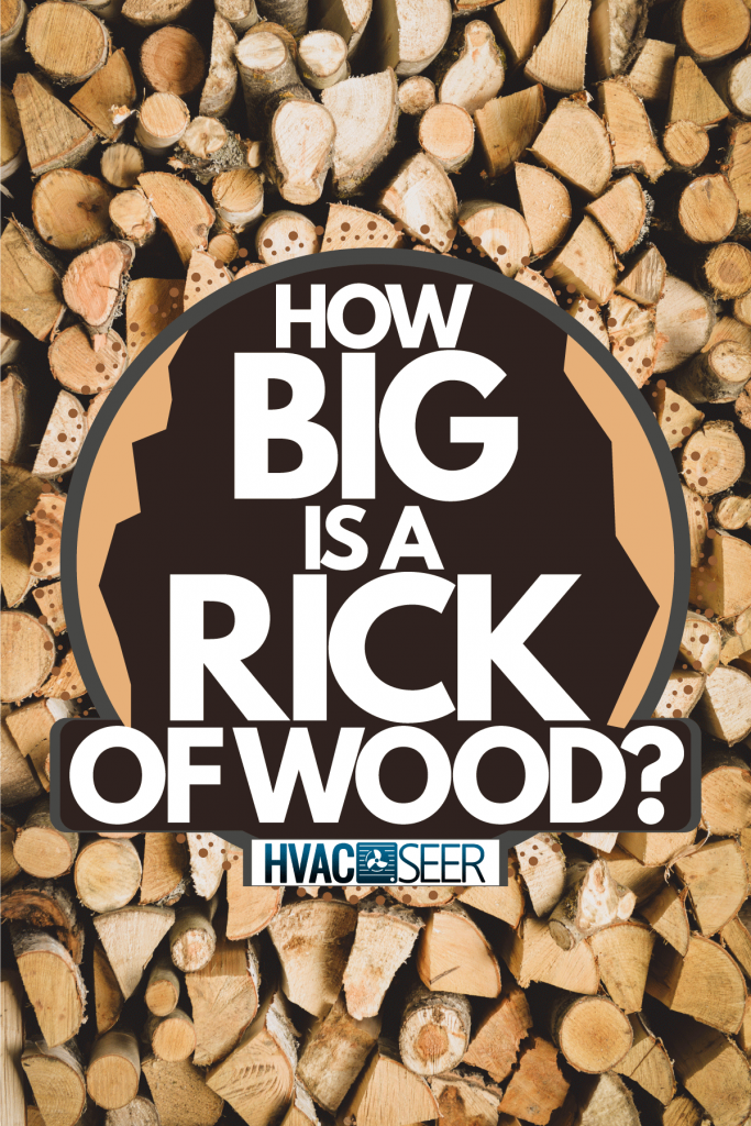 Chopped and dried stockpile of firewood, How Big Is A Rick Of Wood?