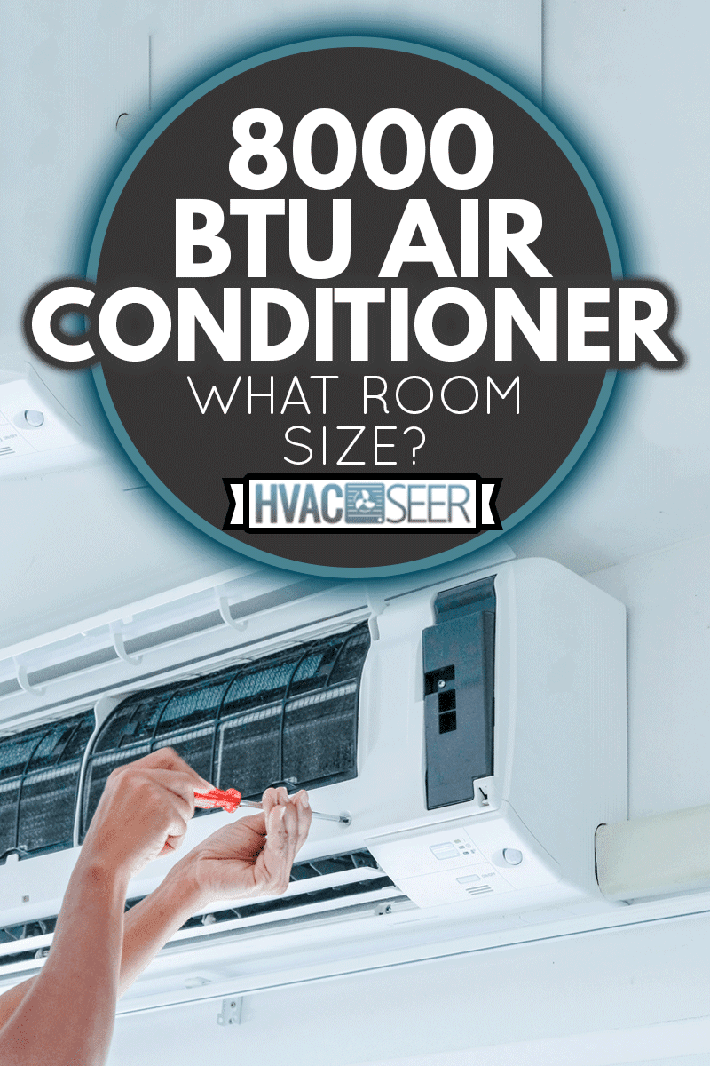 The technician under repairing the air conditioner by use screwdriver, 8,000 BTU Air Conditioner - What Room Size?