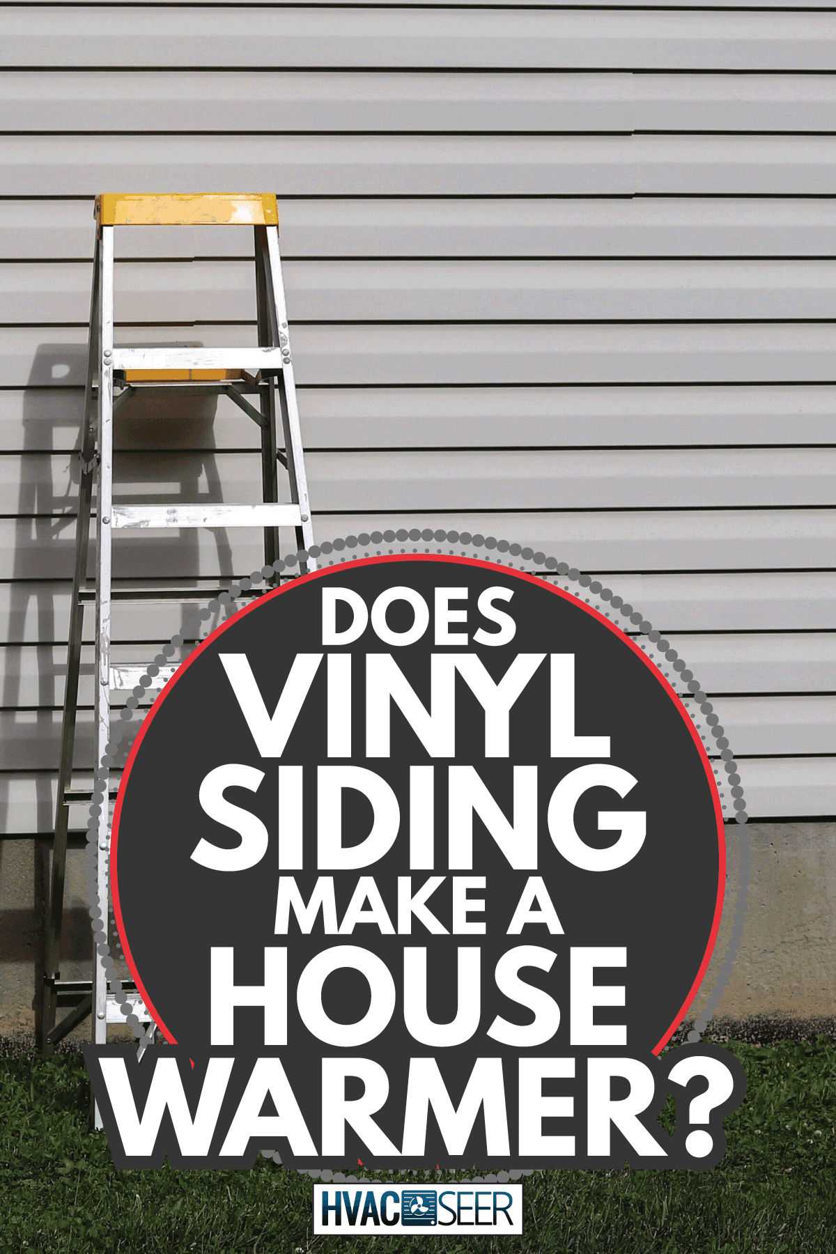 A step ladder against a side of a residential home. Does Vinyl Siding Make A House Warmer