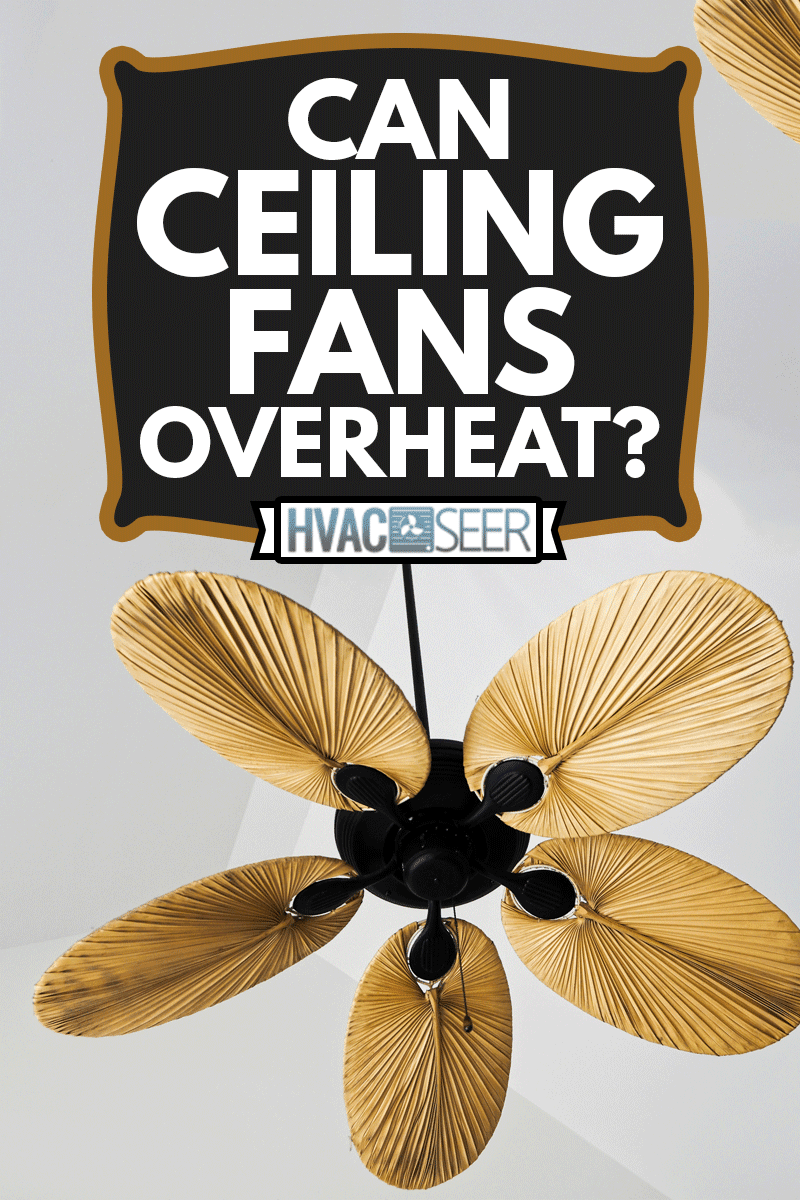Electric wooden ceiling fan on white background, Can Ceiling Fans Overheat?