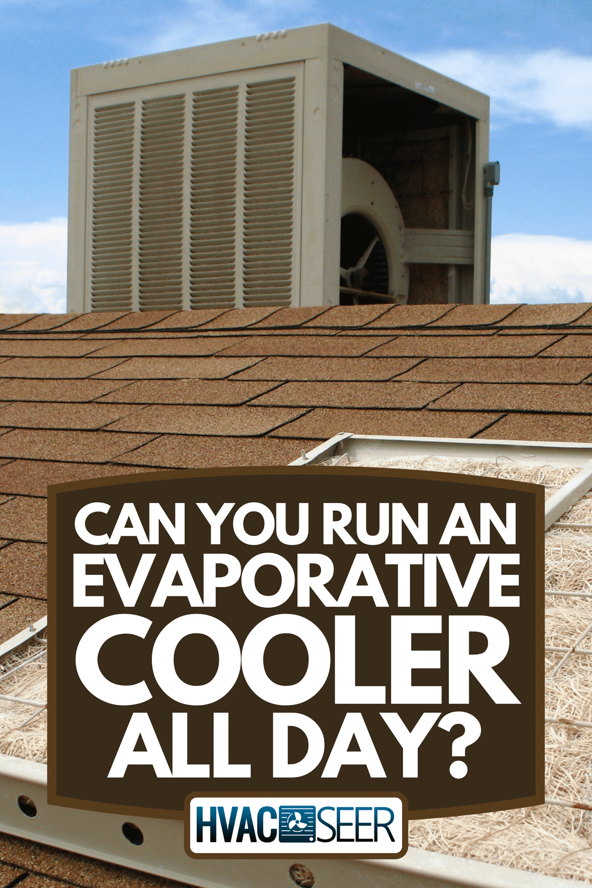 Swamp cooler maintenance on reddish shingled roof, Can You Run An Evaporative Cooler All Day?