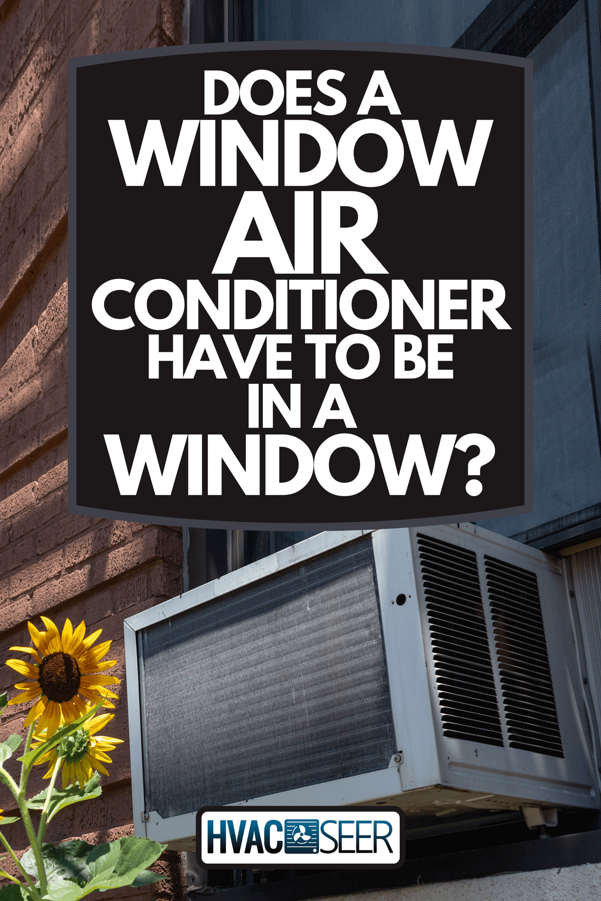 Window air conditioning unit outside an old brick apartment building, Does A Window Air Conditioner Have To Be In A Window?