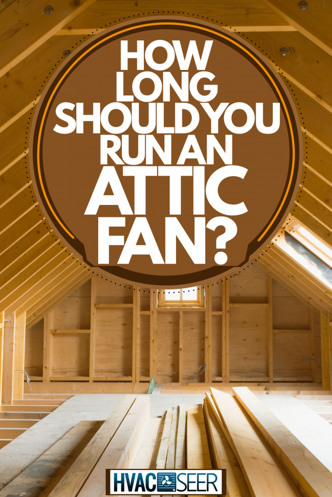 Wooden framing interior of an attic without insulation foam, How Long Should You Run An Attic Fan?