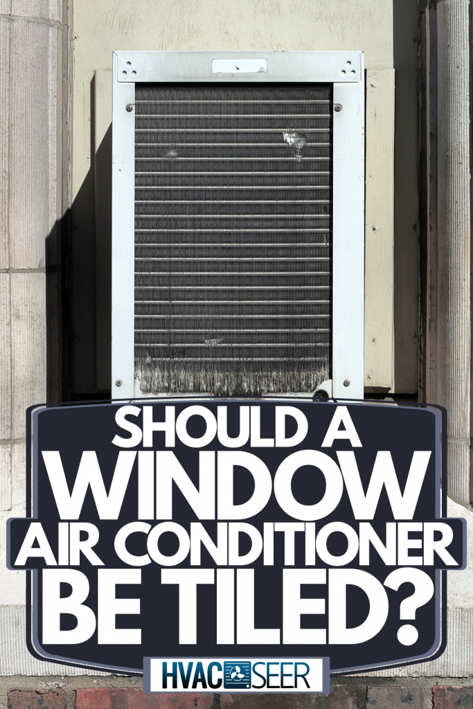 A window air conditioner installed outside an apartment, Should A Window Air Conditioner Be Tilted?