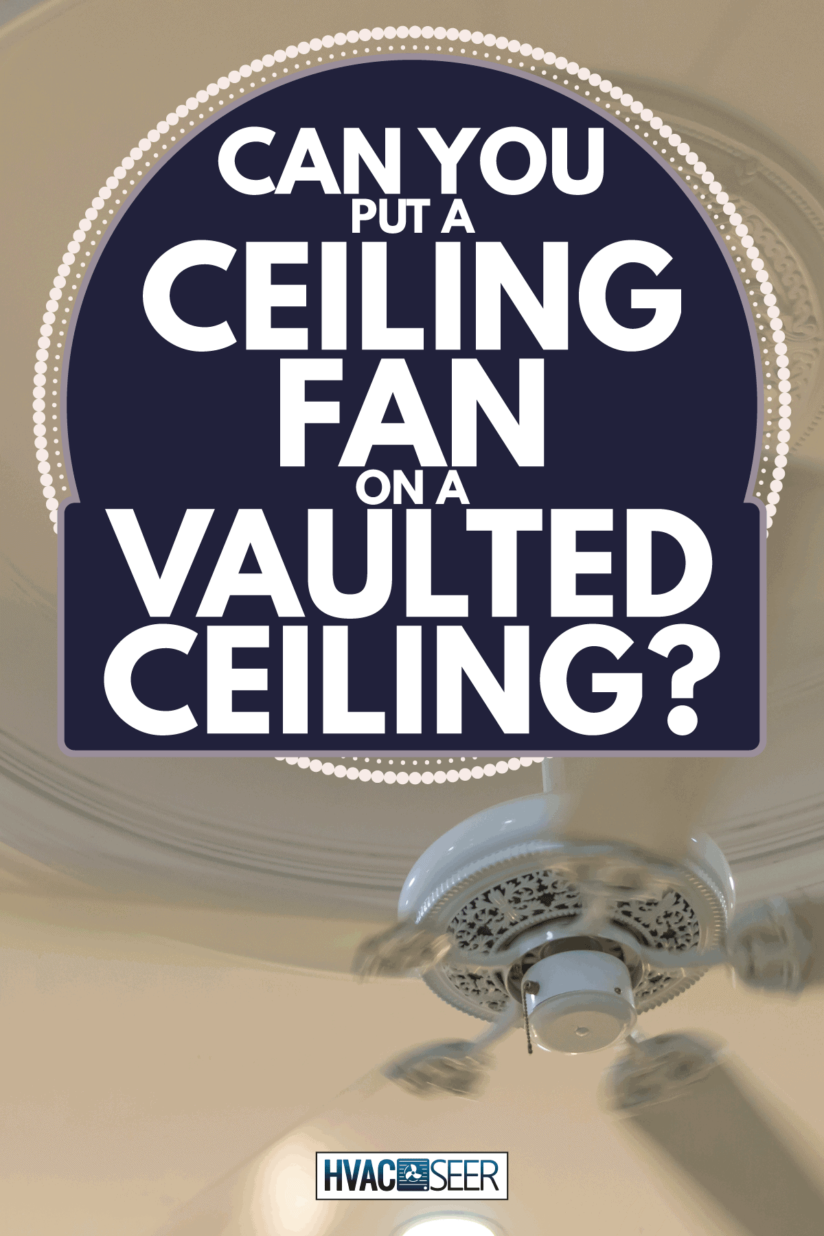 ceiling fan spinning while installed on a vaulted white ceiling. Can You Put A Ceiling Fan On A Vaulted Ceiling