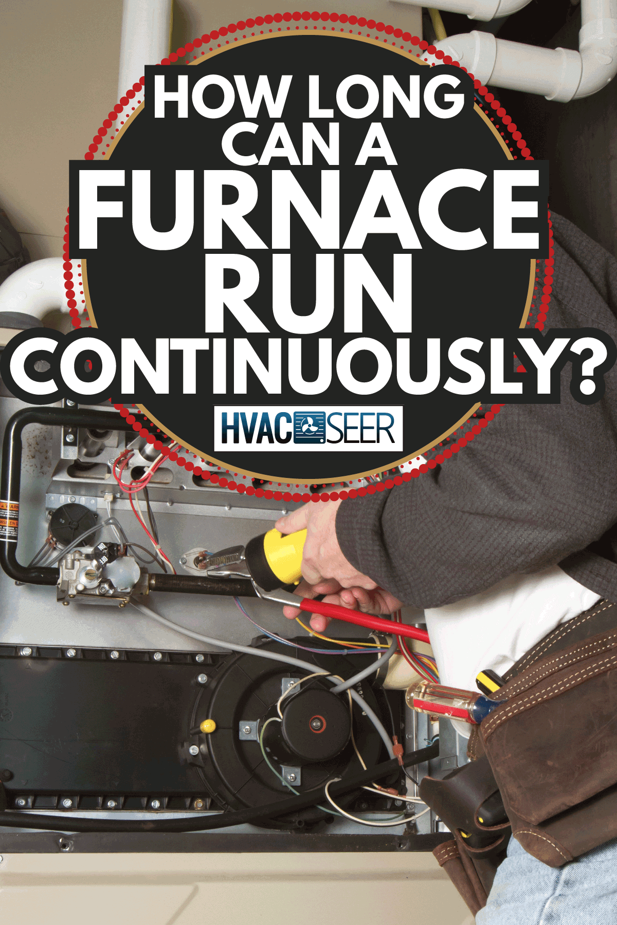 maintenance man checking home heater furnace. How Long Can A Furnace Run Continuously