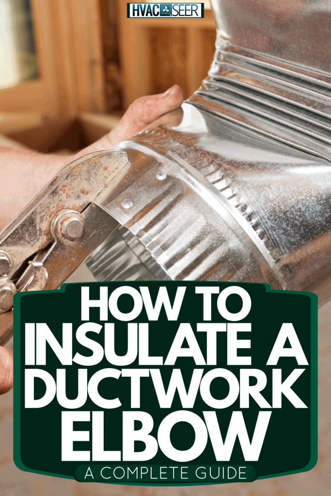 A man crimping the GI duct elbow, How To Insulate A Ductwork Elbow [A Complete Guide]