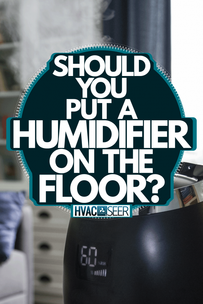 Vapor emitting from the humidifier inside the living room, Should You Put A Humidifier On The Floor?