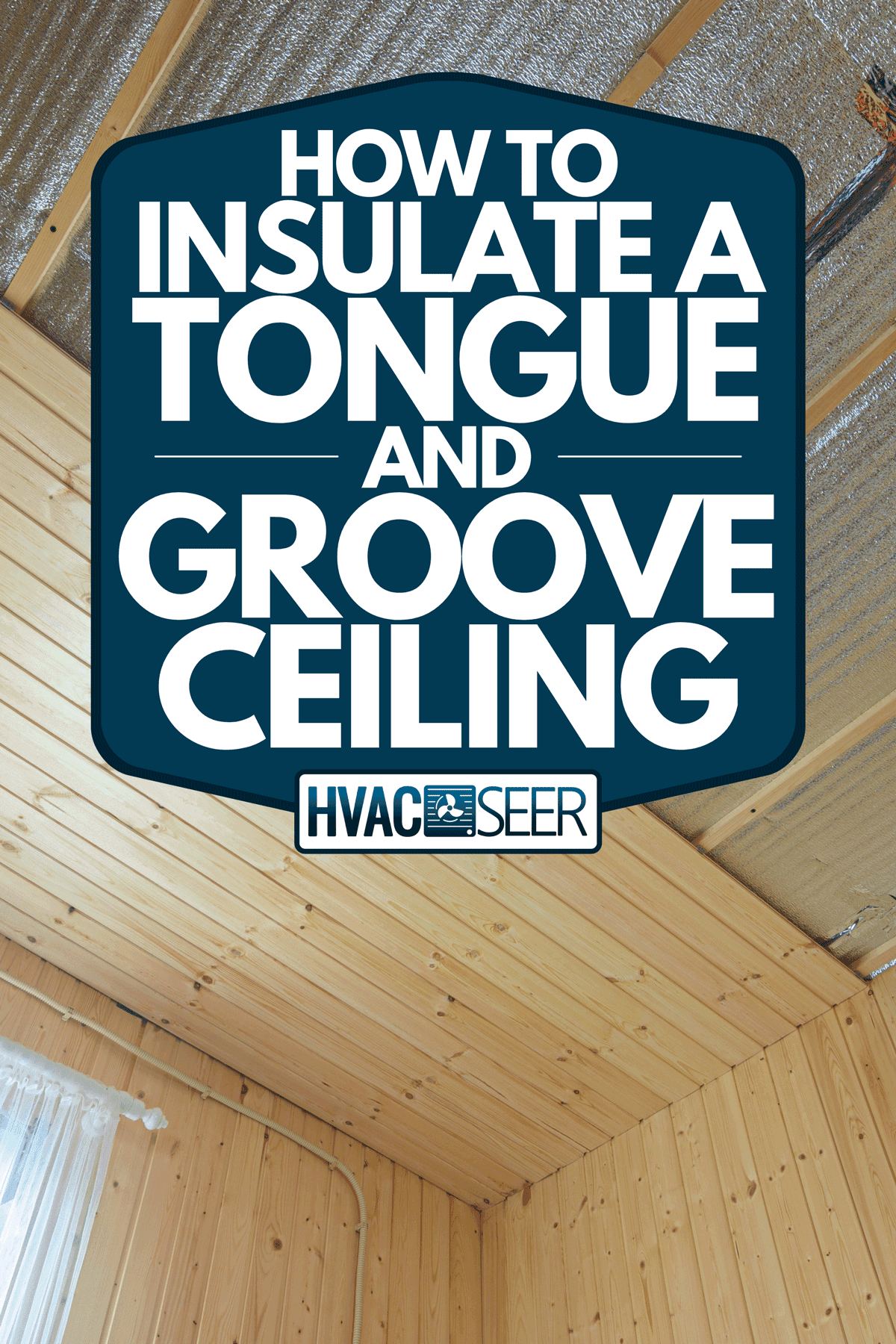 A ceiling and walls from the inside of a wooden house, How To Insulate A Tongue And Groove Ceiling